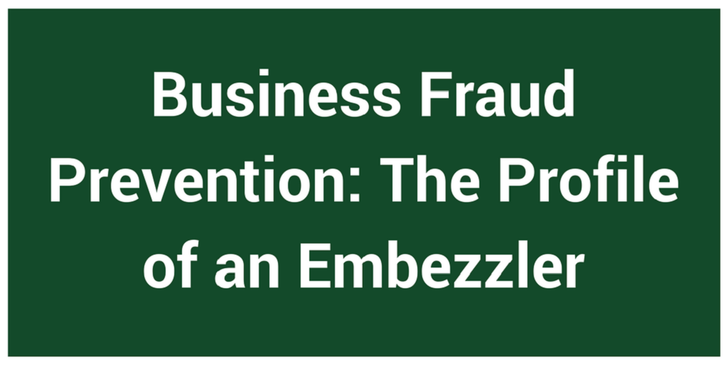 Business Fraud Prevention: The Profile of an Embezzler