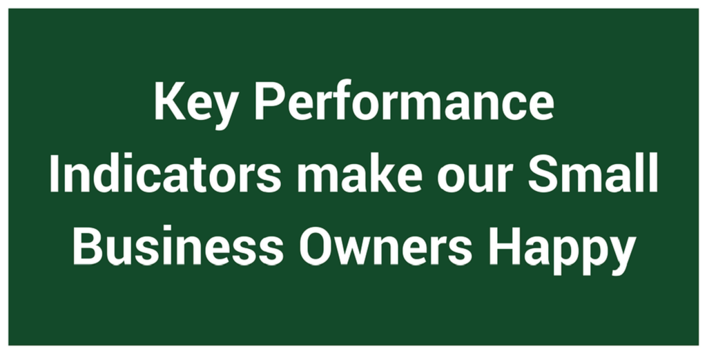 Key Performance Indicators make our Small Business Owners Happy
