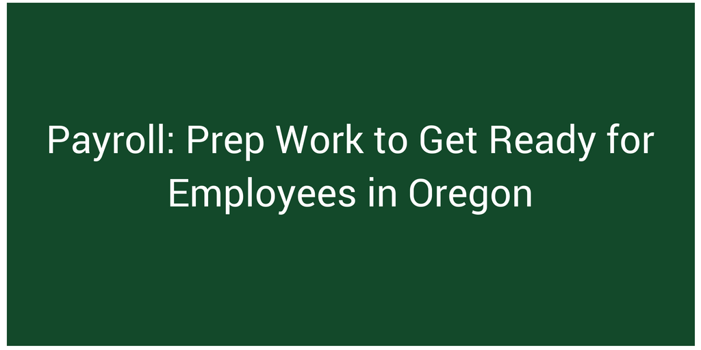 Payroll_ Prep Work to Get Ready for Employees in Oregon