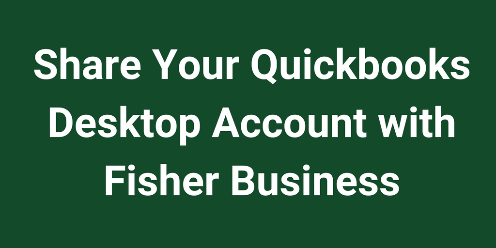 Share Quickbooks Desktop with Fisher Business